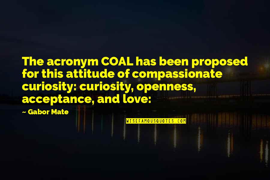 Acceptance Love Quotes By Gabor Mate: The acronym COAL has been proposed for this