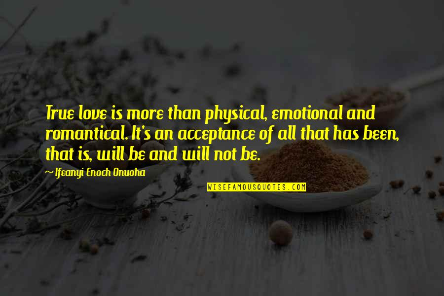 Acceptance Love Quotes By Ifeanyi Enoch Onuoha: True love is more than physical, emotional and