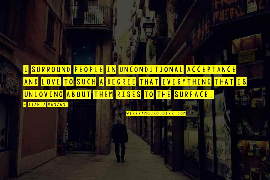 Acceptance Love Quotes By Iyanla Vanzant: I surround people in unconditional acceptance and love