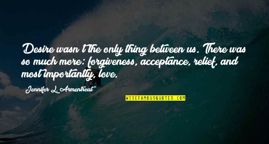 Acceptance Love Quotes By Jennifer L. Armentrout: Desire wasn't the only thing between us. There