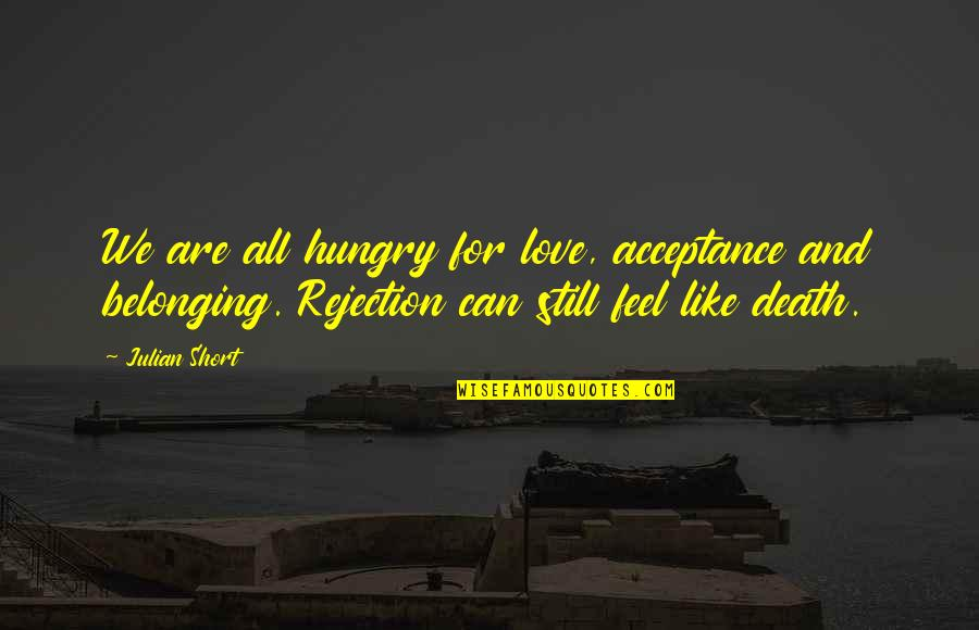 Acceptance Love Quotes By Julian Short: We are all hungry for love, acceptance and