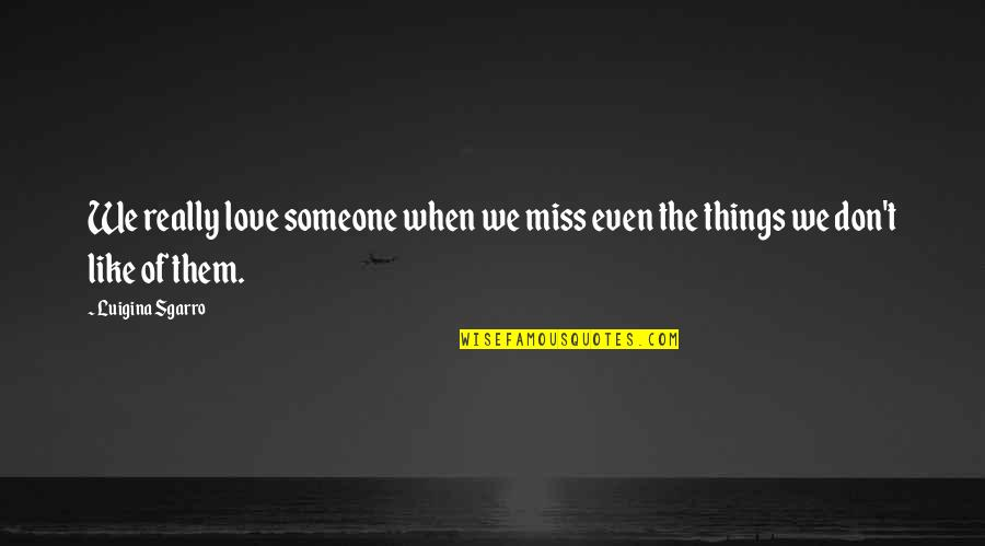 Acceptance Love Quotes By Luigina Sgarro: We really love someone when we miss even