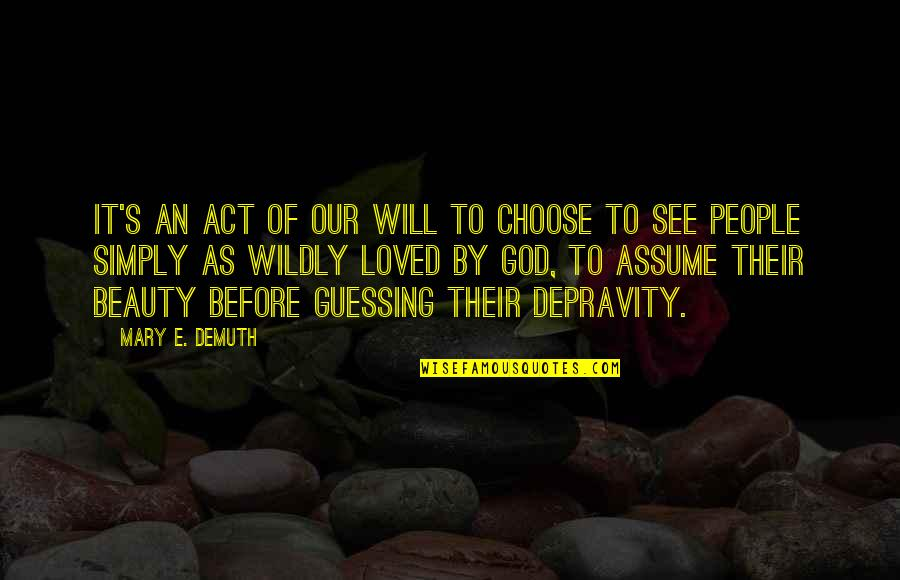 Acceptance Love Quotes By Mary E. DeMuth: It's an act of our will to choose
