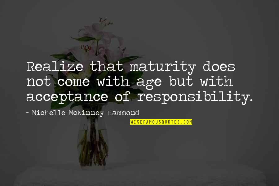 Acceptance Love Quotes By Michelle McKinney Hammond: Realize that maturity does not come with age