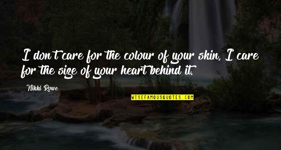 Acceptance Love Quotes By Nikki Rowe: I don't care for the colour of your