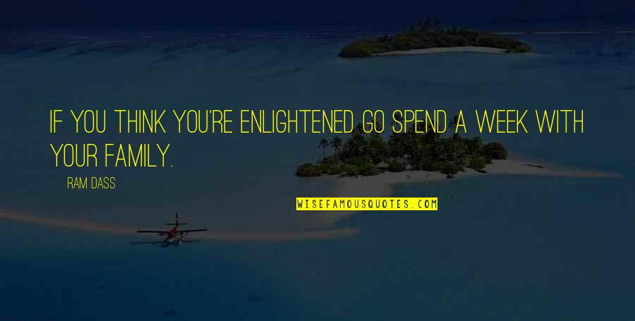 Acceptance Love Quotes By Ram Dass: If you think you're enlightened go spend a