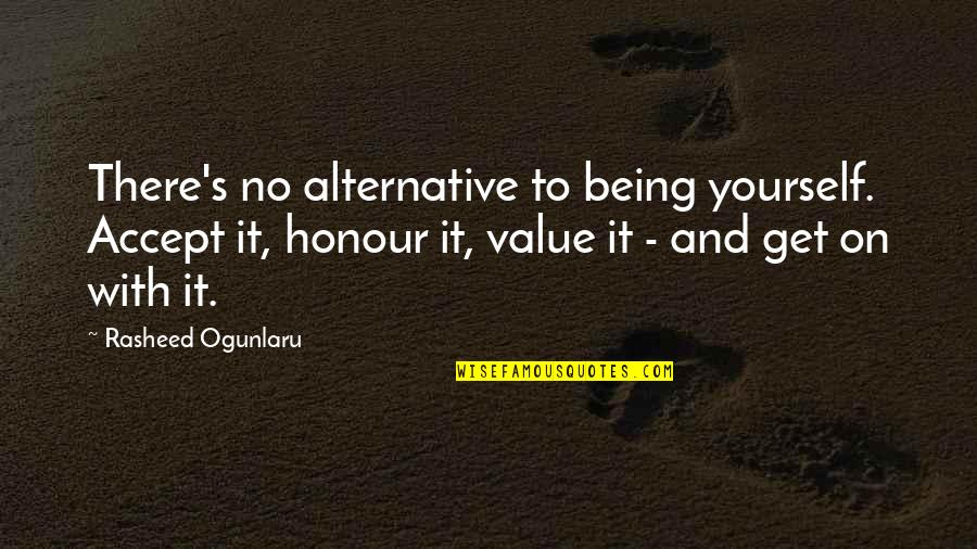 Acceptance Love Quotes By Rasheed Ogunlaru: There's no alternative to being yourself. Accept it,