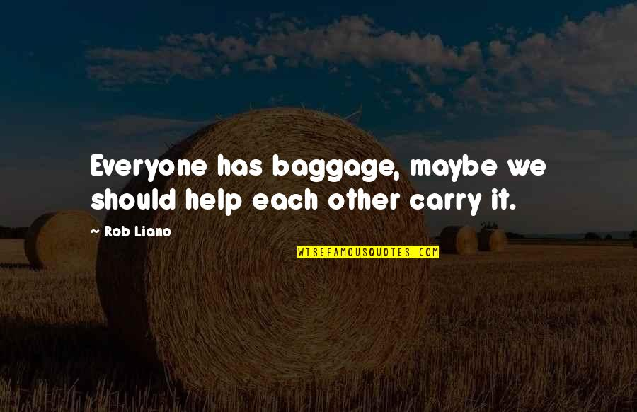 Acceptance Love Quotes By Rob Liano: Everyone has baggage, maybe we should help each
