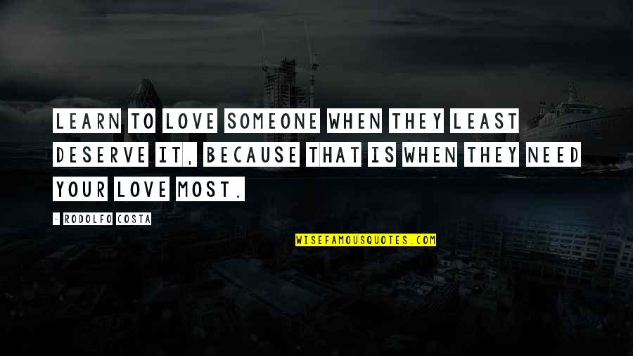 Acceptance Love Quotes By Rodolfo Costa: Learn to love someone when they least deserve