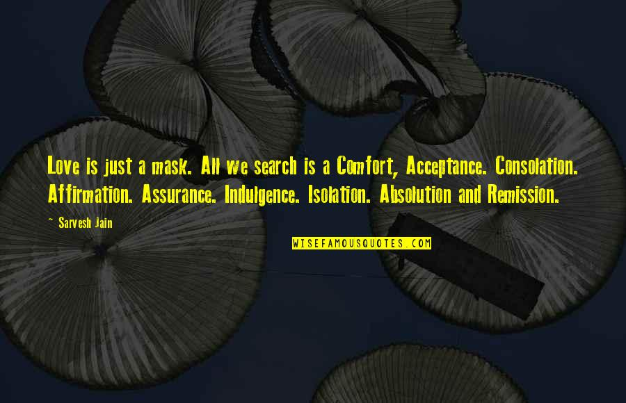 Acceptance Love Quotes By Sarvesh Jain: Love is just a mask. All we search