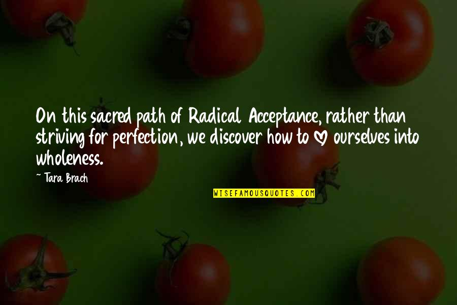 Acceptance Love Quotes By Tara Brach: On this sacred path of Radical Acceptance, rather