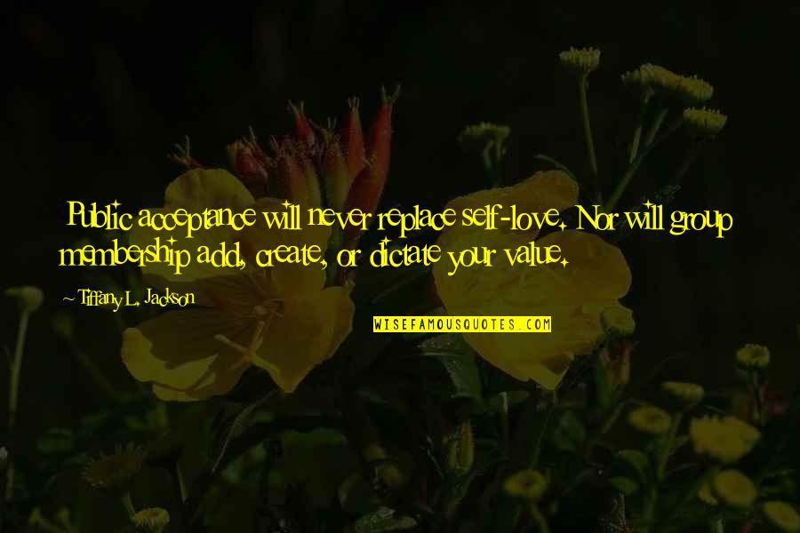 Acceptance Love Quotes By Tiffany L. Jackson: Public acceptance will never replace self-love. Nor will