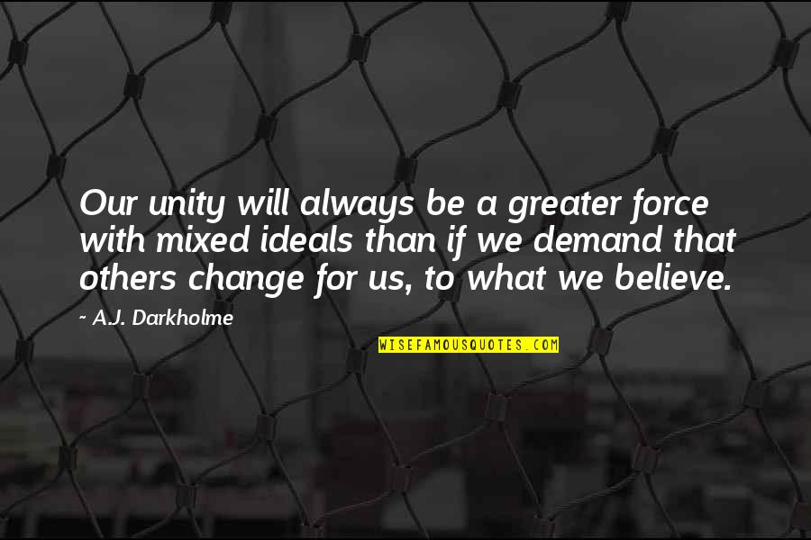 Acceptance Of Diversity Quotes By A.J. Darkholme: Our unity will always be a greater force