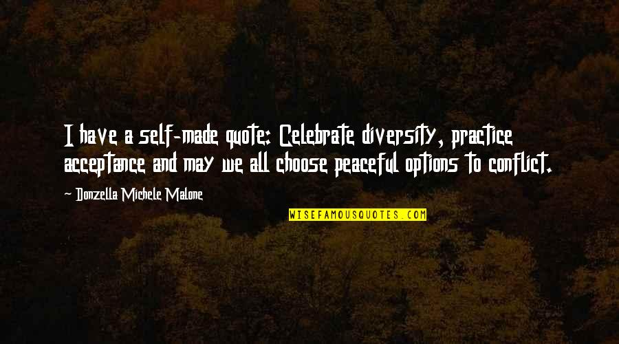 Acceptance Of Diversity Quotes By Donzella Michele Malone: I have a self-made quote: Celebrate diversity, practice