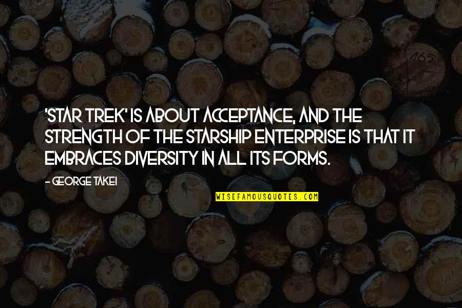 Acceptance Of Diversity Quotes By George Takei: 'Star Trek' is about acceptance, and the strength
