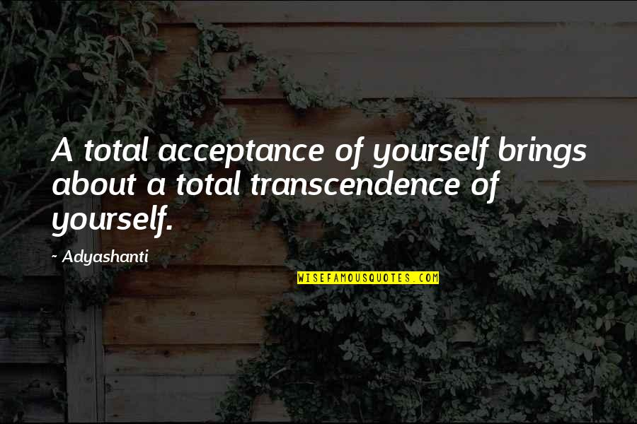 Acceptance Of Yourself Quotes By Adyashanti: A total acceptance of yourself brings about a