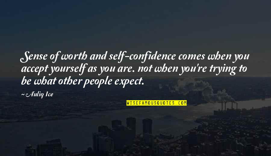 Acceptance Of Yourself Quotes By Auliq Ice: Sense of worth and self-confidence comes when you