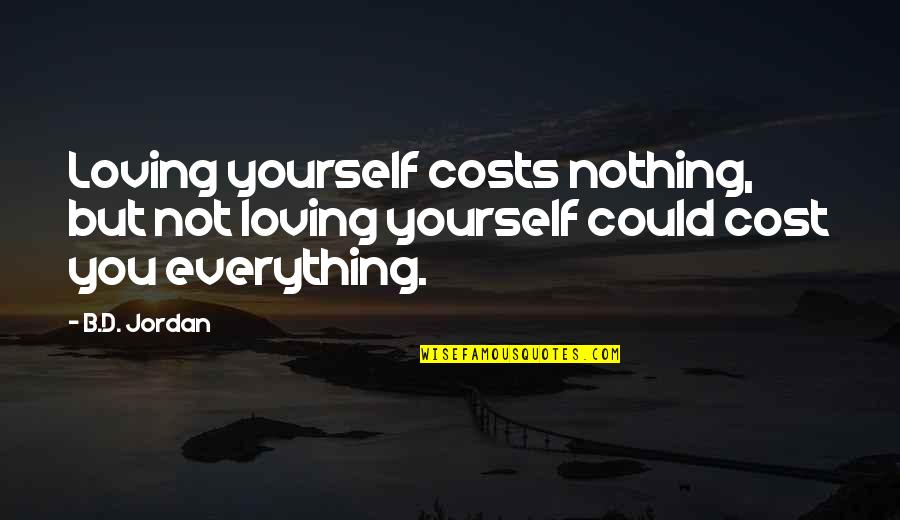 Acceptance Of Yourself Quotes By B.D. Jordan: Loving yourself costs nothing, but not loving yourself