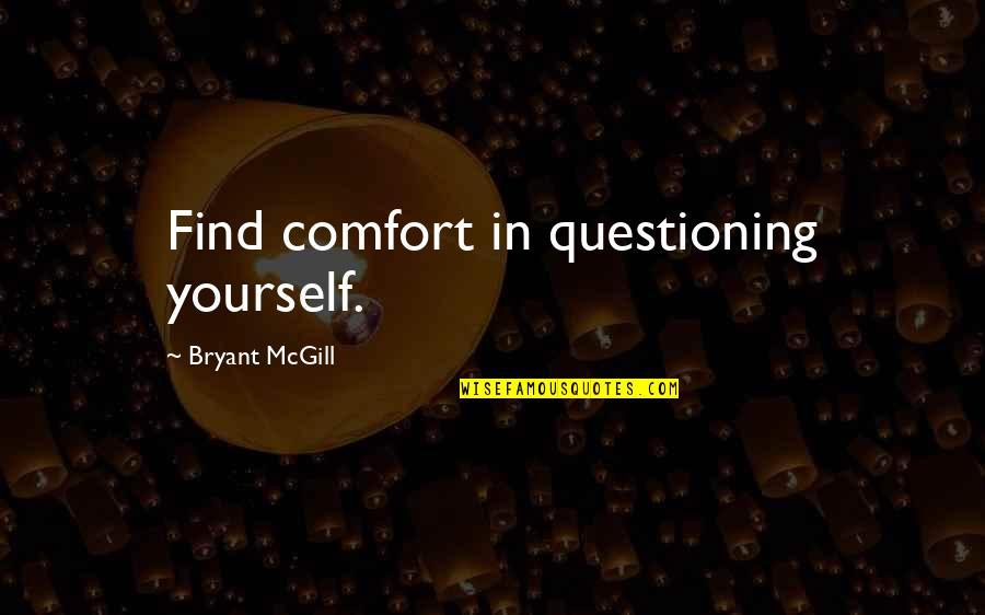 Acceptance Of Yourself Quotes By Bryant McGill: Find comfort in questioning yourself.
