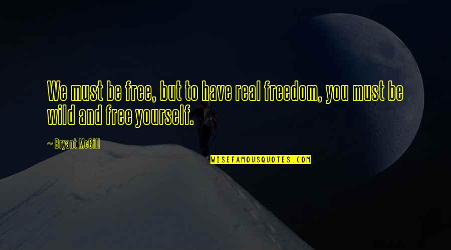 Acceptance Of Yourself Quotes By Bryant McGill: We must be free, but to have real