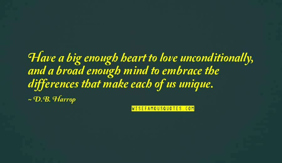 Acceptance Of Yourself Quotes By D.B. Harrop: Have a big enough heart to love unconditionally,