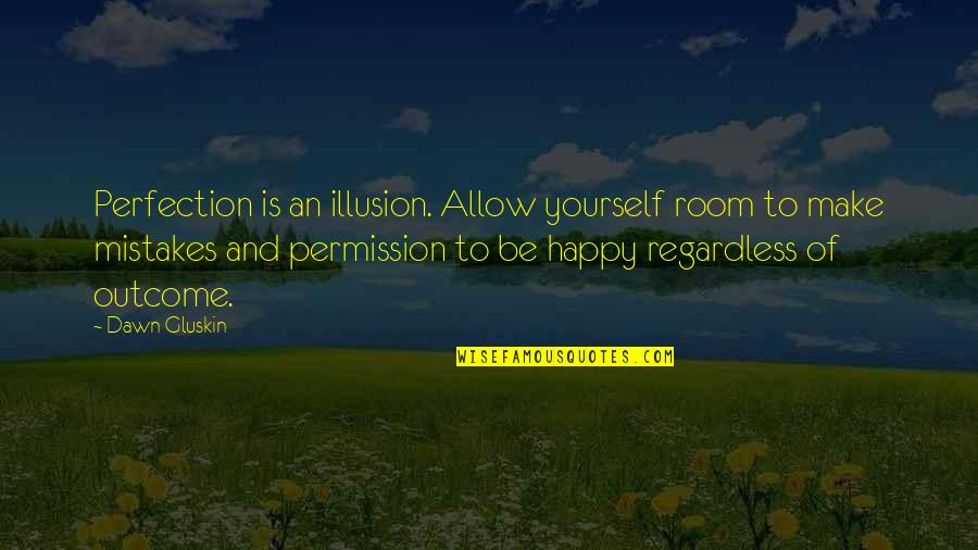 Acceptance Of Yourself Quotes By Dawn Gluskin: Perfection is an illusion. Allow yourself room to