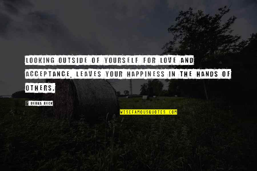 Acceptance Of Yourself Quotes By Debra Beck: Looking outside of yourself for love and acceptance,