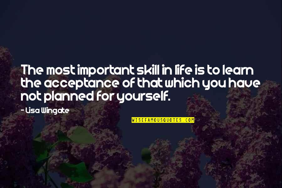 Acceptance Of Yourself Quotes By Lisa Wingate: The most important skill in life is to