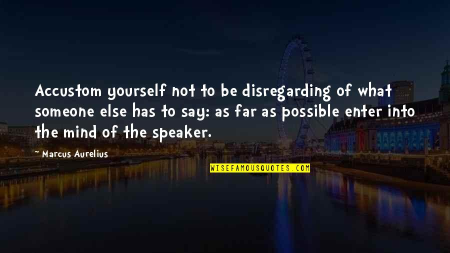 Acceptance Of Yourself Quotes By Marcus Aurelius: Accustom yourself not to be disregarding of what