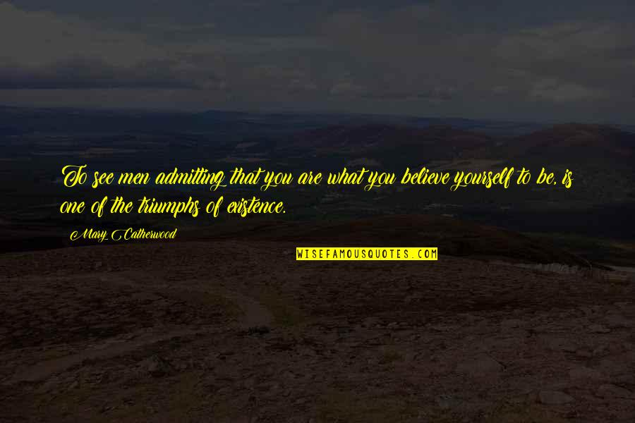Acceptance Of Yourself Quotes By Mary Catherwood: To see men admitting that you are what