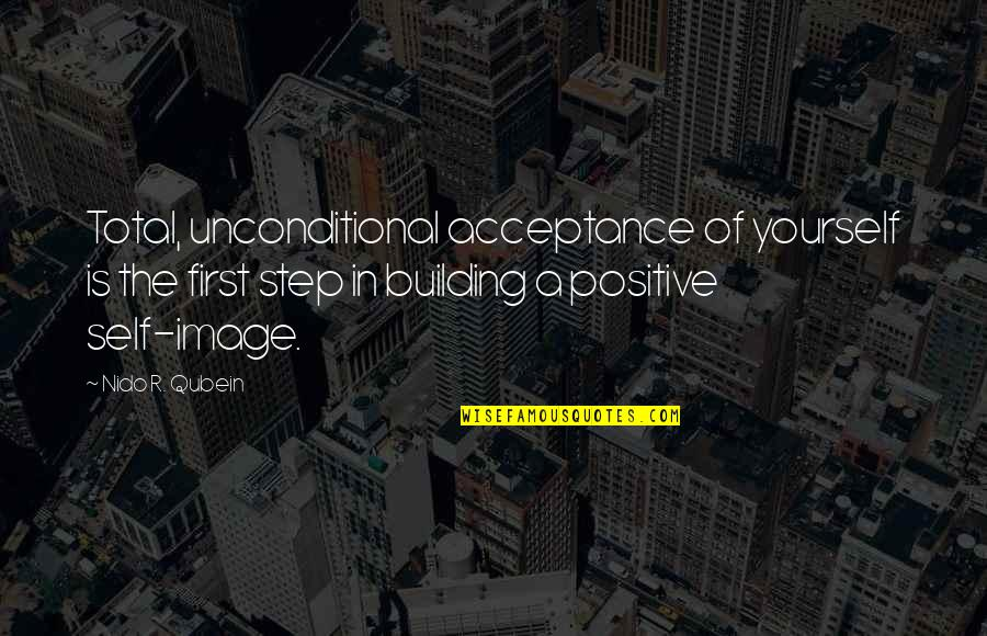 Acceptance Of Yourself Quotes By Nido R. Qubein: Total, unconditional acceptance of yourself is the first