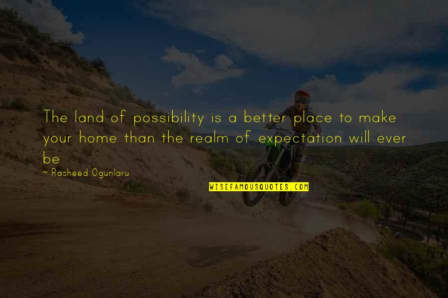 Acceptance Of Yourself Quotes By Rasheed Ogunlaru: The land of possibility is a better place