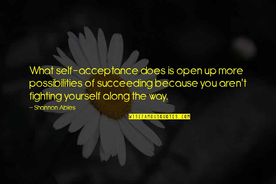 Acceptance Of Yourself Quotes By Shannon Ables: What self-acceptance does is open up more possibilities