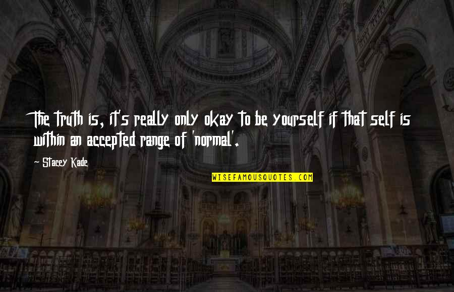 Acceptance Of Yourself Quotes By Stacey Kade: The truth is, it's really only okay to