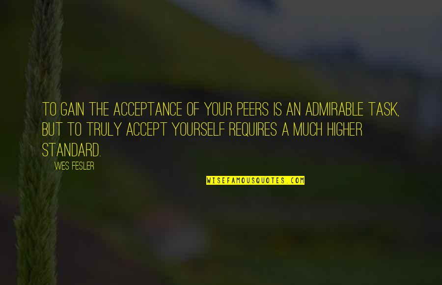 Acceptance Of Yourself Quotes By Wes Fesler: To gain the acceptance of your peers is