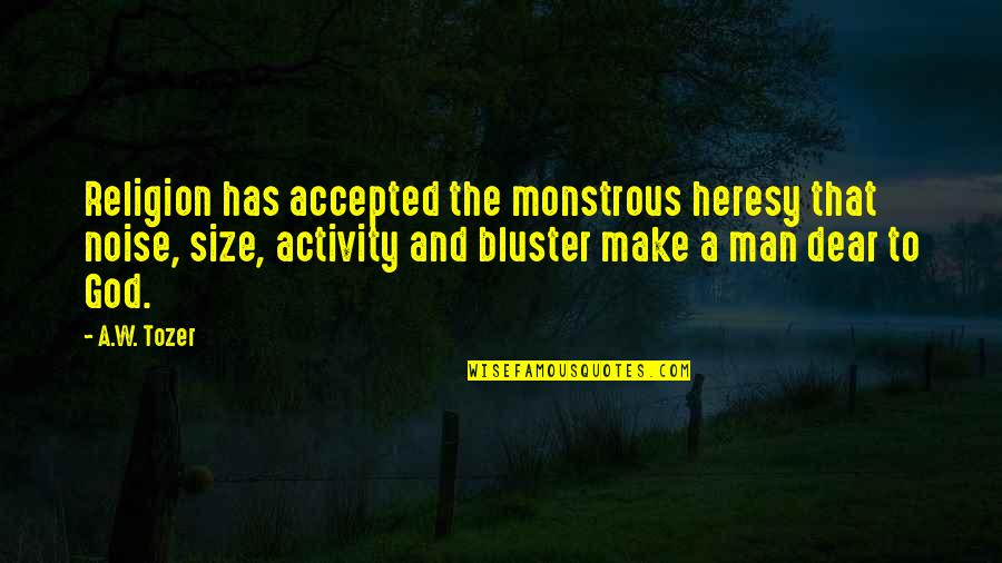 Accepted By God Quotes By A.W. Tozer: Religion has accepted the monstrous heresy that noise,