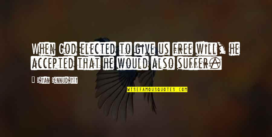 Accepted By God Quotes By Brian Bennudriti: When God elected to give us free will,