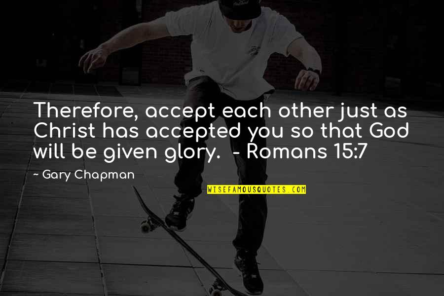 Accepted By God Quotes By Gary Chapman: Therefore, accept each other just as Christ has
