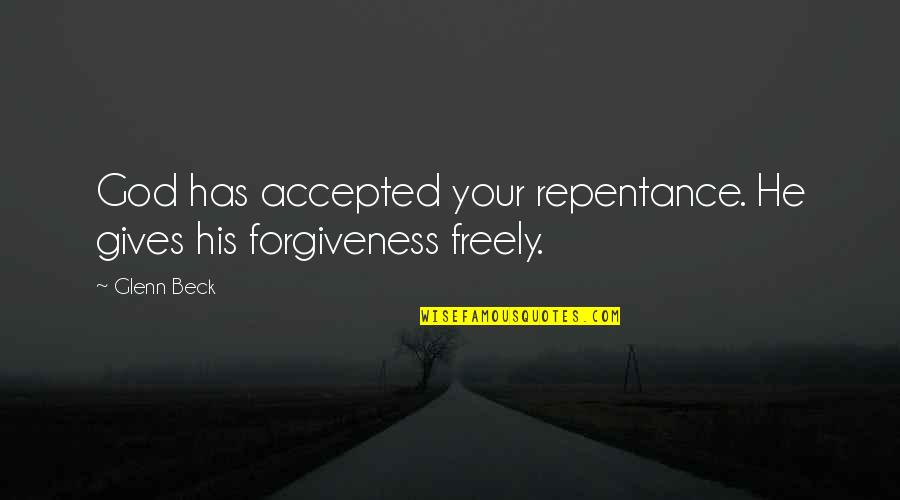 Accepted By God Quotes By Glenn Beck: God has accepted your repentance. He gives his
