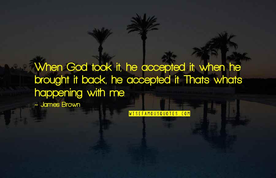 Accepted By God Quotes By James Brown: When God took it, he accepted it; when