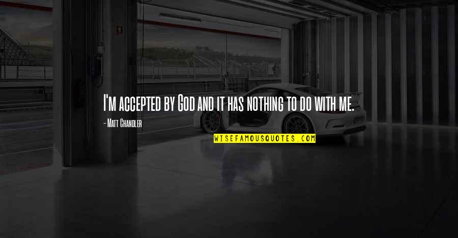 Accepted By God Quotes By Matt Chandler: I'm accepted by God and it has nothing