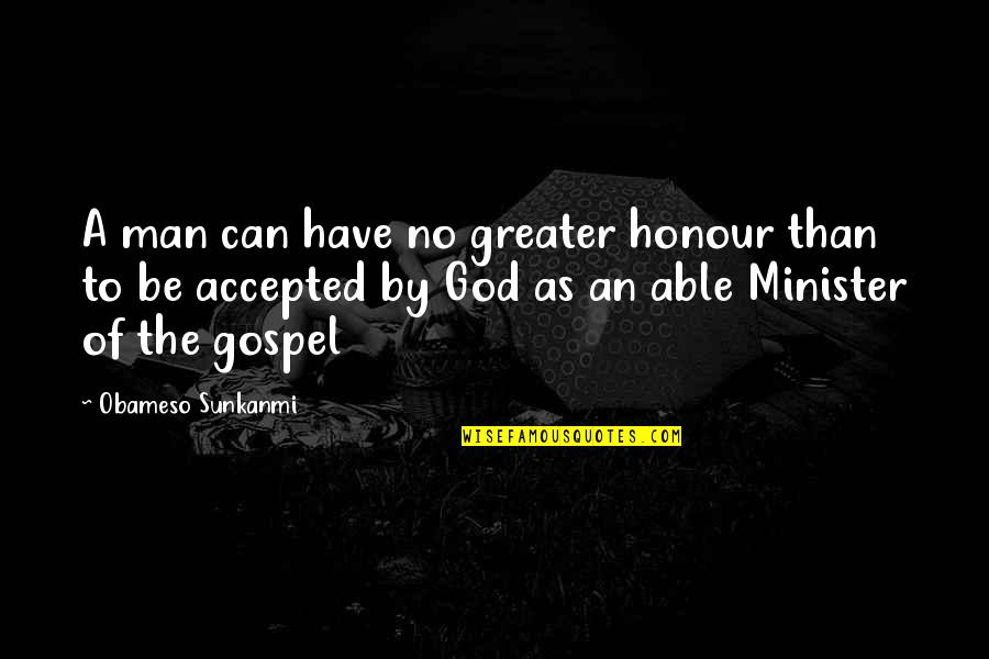 Accepted By God Quotes By Obameso Sunkanmi: A man can have no greater honour than