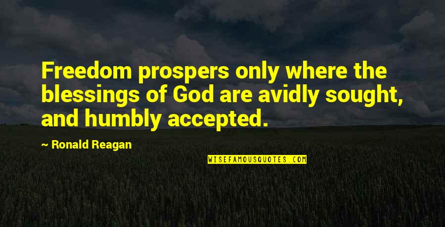 Accepted By God Quotes By Ronald Reagan: Freedom prospers only where the blessings of God