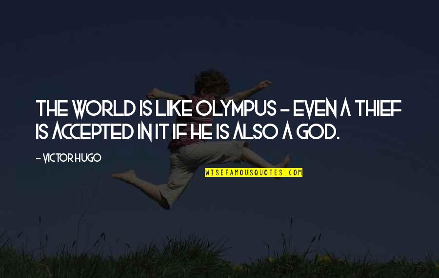 Accepted By God Quotes By Victor Hugo: The world is like Olympus - even a