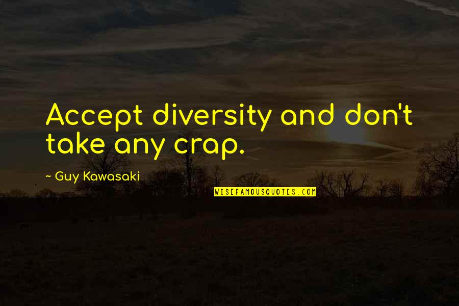 Accepting Diversity Quotes By Guy Kawasaki: Accept diversity and don't take any crap.