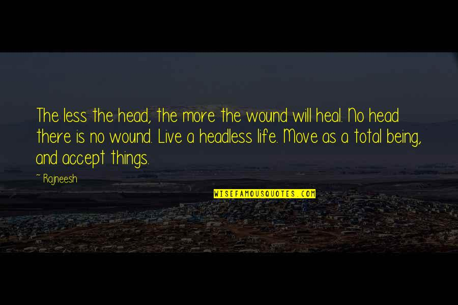 Accepting Life And Moving On Quotes By Rajneesh: The less the head, the more the wound