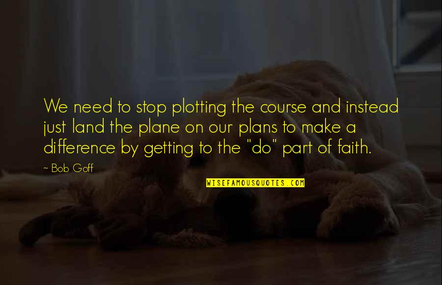 Accepting Others Religions Quotes By Bob Goff: We need to stop plotting the course and