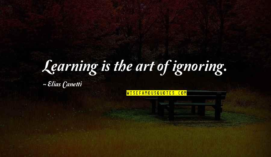 Accepting Others Religions Quotes By Elias Canetti: Learning is the art of ignoring.