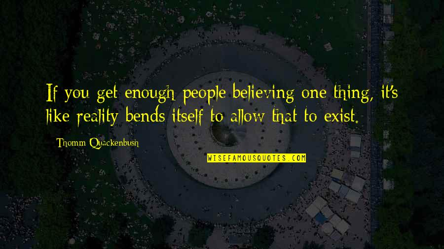 Accepting Others Religions Quotes By Thomm Quackenbush: If you get enough people believing one thing,