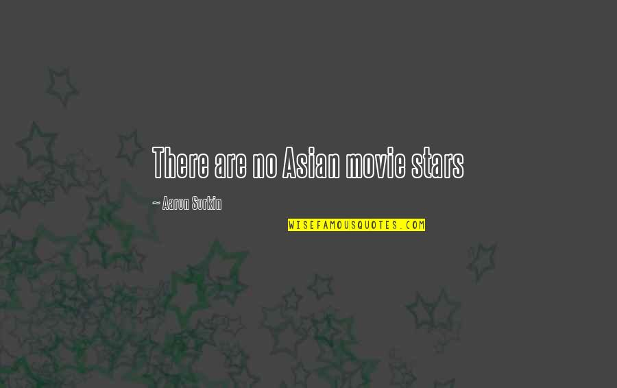 Accepting Others The Way They Are Quotes By Aaron Sorkin: There are no Asian movie stars
